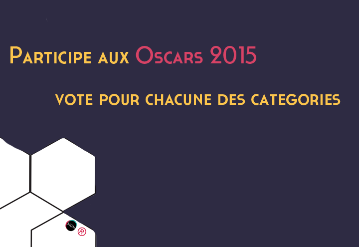 Oscars 2015 – Pronostics & Votes!